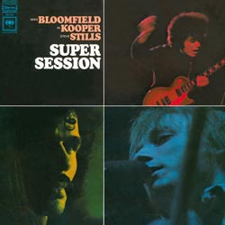 Bloomfield, Kooper, Stills: Super Session