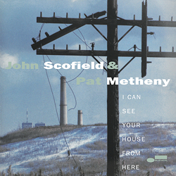 John Scofield & Pat Metheny: I Can See Your House From Here